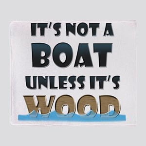 Its not a boat unless its wood Throw Blanket